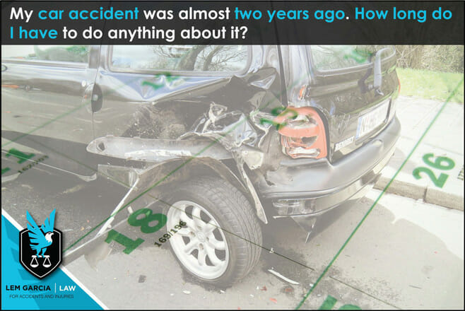 my-car-accident-almost-2-years-ago-how-long-do-i-have-to-do-anything-about-it