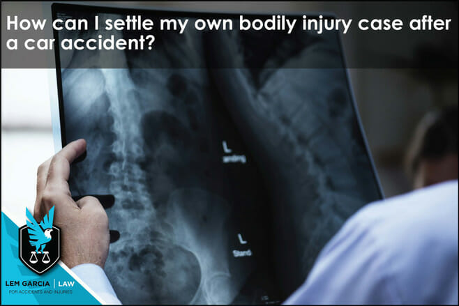how-can-i-settle-my-own-bodily-injury-case-after-car-accident