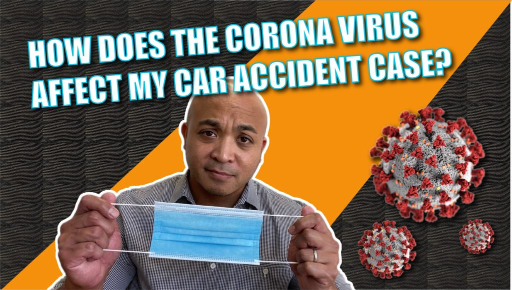 How Does the Coronavirus affect my car accident case?